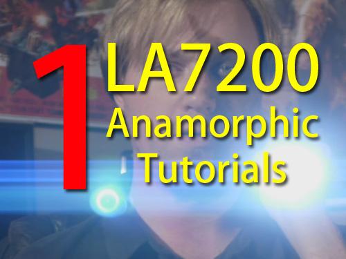 LA7200 anamorphic lens tutorial series #1 – eyepatchfilms com – Eye